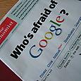 Whose Afraid of Google